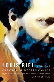 Louis Riel and the Creation of Modern Canada